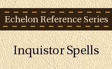Echelon Reference Series: Inquisitor Spells
