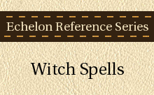 Echelon Reference Series: Witch Spells