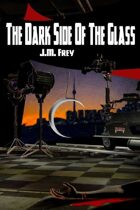 The Dark Side Of The Glass