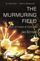 The Murmuring Field and Other Stories