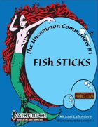 Uncommon Commoners #1: Fish Sticks