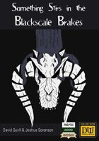 Something Stirs in the Blackscale Brakes - Print Edition