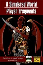 A Sundered World: Player Fragments