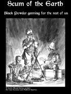 Scum of the Earth. Black Powder gaming for the rest of us.