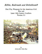Rifles, Railroads and Rebellions® - Fast Play Wargame for the American Civil War and Later 19th Century Conflicts