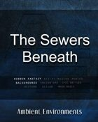 The Sewers Beneath - from the RPG & TableTop Audio Experts