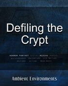 Defiling the Crypt - from the RPG & TableTop Audio Experts