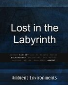 Lost in the Labyrinth  - from the RPG & TableTop Audio Experts