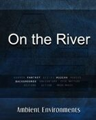 On the River   - from the RPG & TableTop Audio Experts