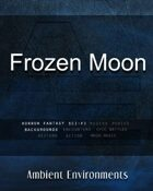 Frozen Moon   - from the RPG & TableTop Audio Experts