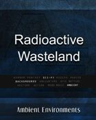Radioactive Wasteland   - from the RPG & TableTop Audio Experts