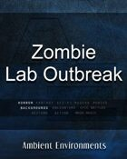 Zombie Lab Outbreak - from the RPG & TableTop Audio Experts