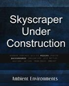 Skyscraper Under Construction (night) - from the RPG & TableTop Audio Experts