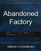 Abandoned Factory - from the RPG & TableTop Audio Experts