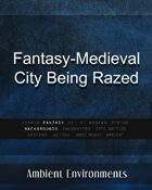 Fantasy Medieval City Being Razed - from the RPG & TableTop Audio Experts