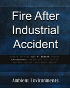 Fire After Industrial Accident - from the RPG & TableTop Audio Experts