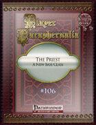 Player Paraphernalia #106 The Priest, A New Base Class