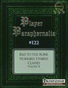 Player Paraphernalia #122 Bad to the Bone, Horrible Hybrid Classes Volume II