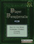 Player Paraphernalia #128 Bad to the Bone, Horrible Hybrid Classes Volume IV