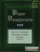 Player Paraphernalia #129 Bad to the Bone, Horrible Hybrid Classes Volume V
