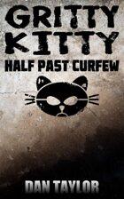 Gritty Kitty: Half Past Curfew