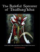 The Baleful Sorcerer of Tsathag'kha