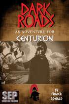 Dark Roads: A Centurion Adventure