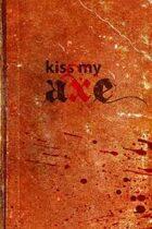 Kiss My Axe