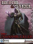 Blood & Steel, Book 5 - The Swashbuckler (PFRPG)