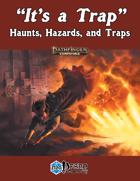 """It's a Trap"" - Haunts, Hazards, and Traps"