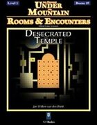 Rooms & Encounters: Desecrated Temple