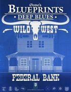 Deep Blues: Wild West - Federal Bank