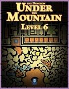 The Dungeon Under the Mountain: Level 6