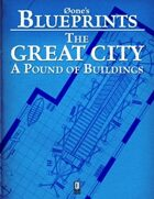 0one's Blueprints: The Great City, A Pound of Buildings