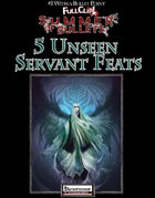 #1 With a Bullet Point: 5 Unseen Servant Feats