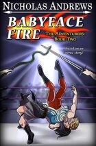 Babyface Fire (The Adventurers: Book Two)