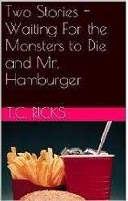 Waiting For the Monsters to Die and Mr. Hamburger (Two Stories)
