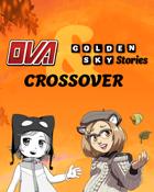 OVA & Golden Sky Stories Crossover