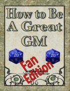 How to be a Great GM, Fan Edition