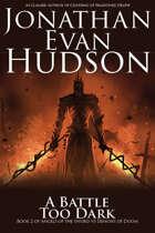 A Battle Too Dark: Book 2 of Angels of the Sword Vs Demons of Doom