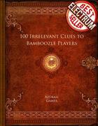 100 Irrelevant Clues to Bamboozle Players