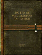 100 Bits of Miscellaneous Tat to Find