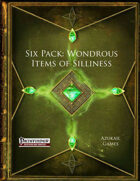 Six Pack: Wondrous Items of Silliness (PFRPG)