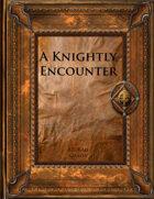 A Knightly Encounter