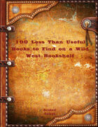 100 Less Than Useful Books to Find on a Wild West Bookshelf