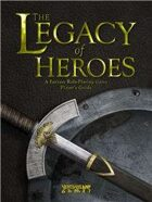 The Legacy of Heroes: A Fantasy Role-Playing Game - Player's Guide