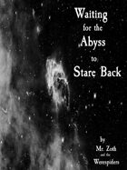 Waiting for the Abyss to Stare Back