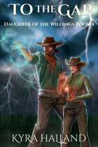 To the Gap (Daughter of the Wildings, Book 4)