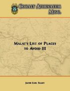 Malat's List of Places to Avoid III