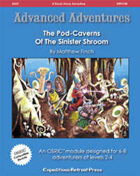 Advanced Adventures #1: The Pod-Caverns of the Sinister Shroom